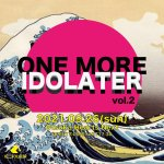 「ONE MORE IDOLATER」Vol.2