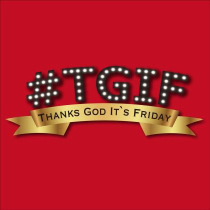 #TGIF ~Thanks God It's Friday~